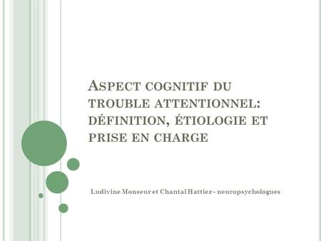 Ludivine Monseur et Chantal Hattiez - neuropsychologues