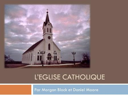 LEGLISE CATHOLIQUE Par Morgan Block et Daniel Moore.