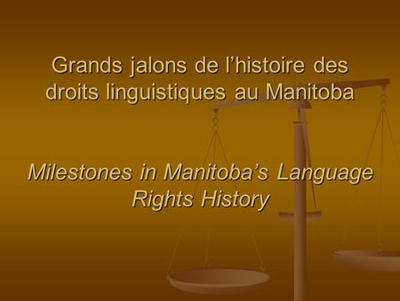 Grands jalons de lhistoire des droits linguistiques au Manitoba Milestones in Manitobas Language Rights History.