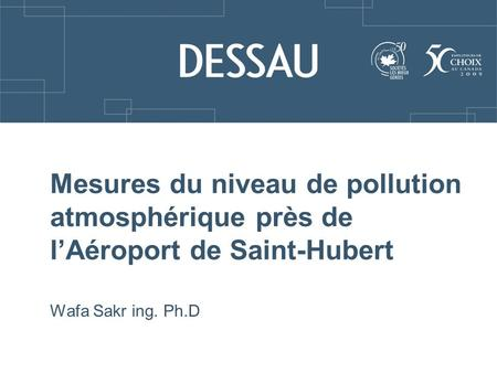 Mesures du niveau de pollution atmosphérique près de l'Aéroport de Saint-Hubert Wafa Sakr ing. Ph.D.