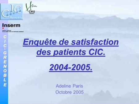 CIC-GRENOBLE Adeline Paris Octobre 2005 Enquête de satisfaction des patients CIC. 2004-2005.
