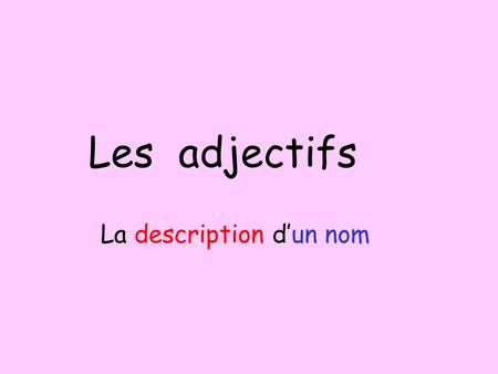 Les adjectifs La description dun nom. Lundi, trois janvier Les adjectifs Objective: To learn colours Key words: couleur = colour adjectif = adjective.