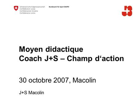 Moyen didactique Coach J+S – Champ daction 30 octobre 2007, Macolin J+S Macolin.
