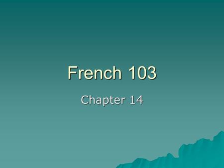 French 103 Chapter 14.