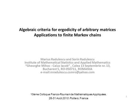 Algebraic criteria for ergodicity of arbitrary matrices Applications to finite Markov chains Marius Radulescu and Sorin Radulescu Institute of Mathematical.