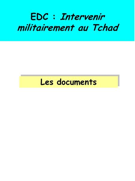 EDC : Intervenir militairement au Tchad Les documents.