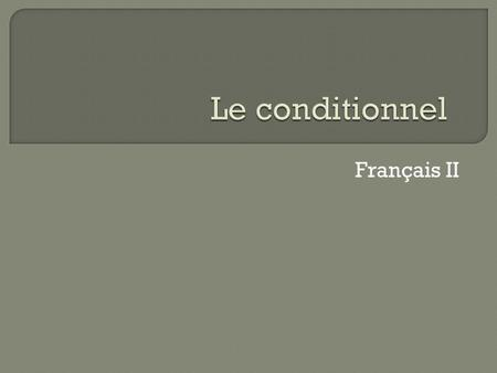 Le conditionnel Français II.
