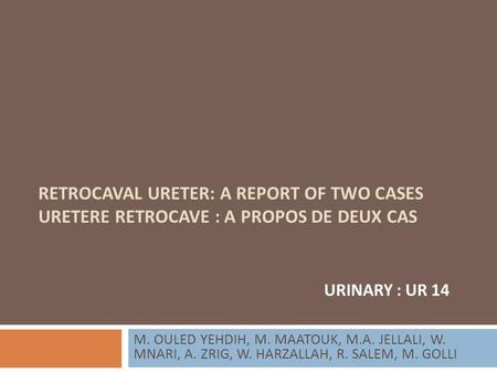 RETROCAVAL URETER: A REPORT OF TWO CASES URETERE RETROCAVE : A PROPOS DE DEUX CAS M. OULED YEHDIH, M. MAATOUK, M.A. JELLALI, W. MNARI, A. ZRIG, W. HARZALLAH,