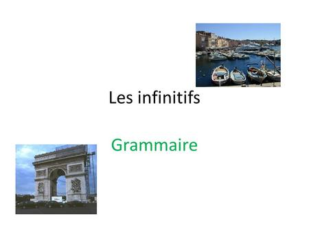 Les infinitifs Grammaire A. Les infinitifs (Infinitives) An infinitive is… the name of a verb. It is the verb in its most basic form. It is the form.