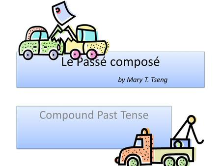 Le Passé composé by Mary T. Tseng Compound Past Tense.