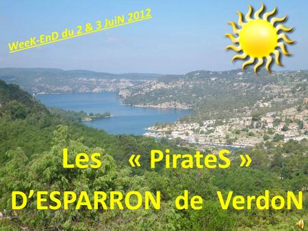 Les « PirateS » DESPARRON de VerdoN WeeK-EnD du 2 & 3 JuiN 2012.