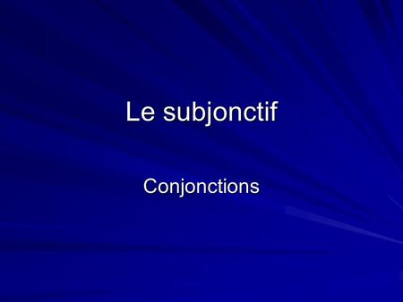 Le subjonctif Conjonctions.