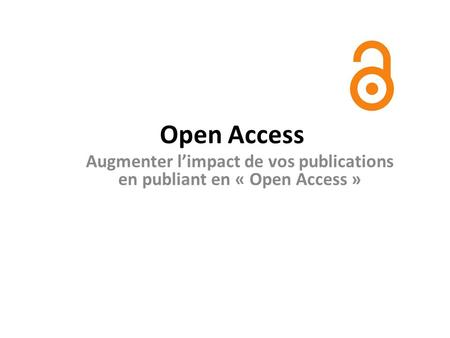 Open Access Augmenter limpact de vos publications en publiant en « Open Access »