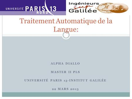 ALPHA DIALLO MASTER II PLS UNIVERSITÉ PARIS 13-INSTITUT GALILÉE 22 MARS 2013 Traitement Automatique de la Langue: