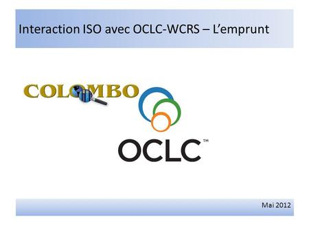 Interaction ISO avec OCLC-WCRS – Lemprunt Mai 2012.