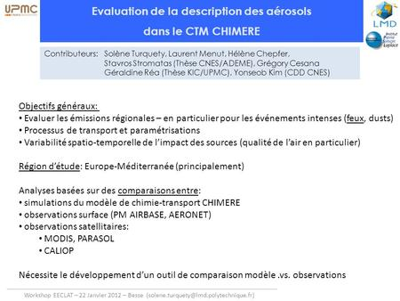 Workshop EECLAT – 22 Janvier 2012 – Besse Evaluation de la description des aérosols dans le CTM CHIMERE Contributeurs: