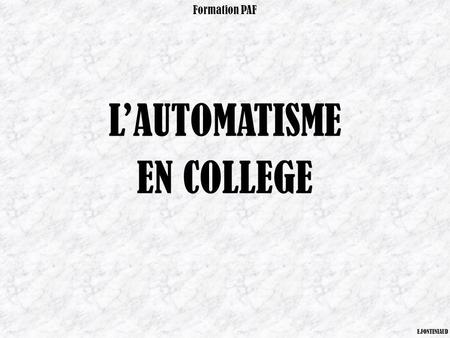 LAUTOMATISME EN COLLEGE Formation PAF E.FONTENIAUD.