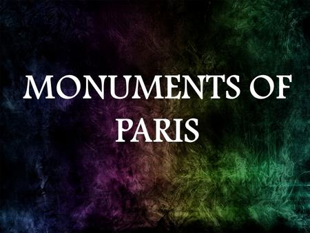 MONUMENTS OF PARIS. CONTENTS Eiffel Tower Notre Dame Arc De Triomphe Louvre Palace Palace Of Versailles.