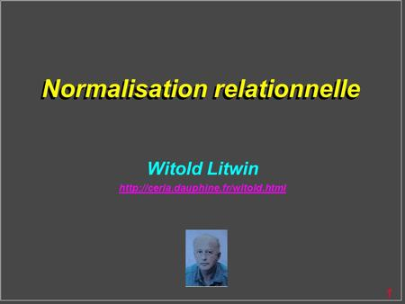 1 Normalisation relationnelle Witold Litwin