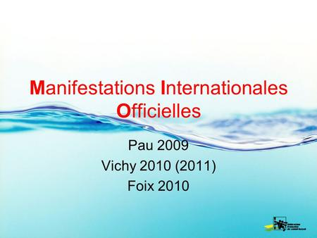 Manifestations Internationales Officielles Pau 2009 Vichy 2010 (2011) Foix 2010.
