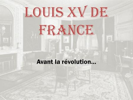 Louis XV de France Avant la révolution….