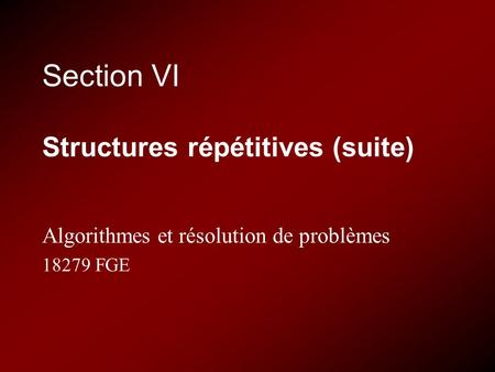 Section VI Structures répétitives (suite)