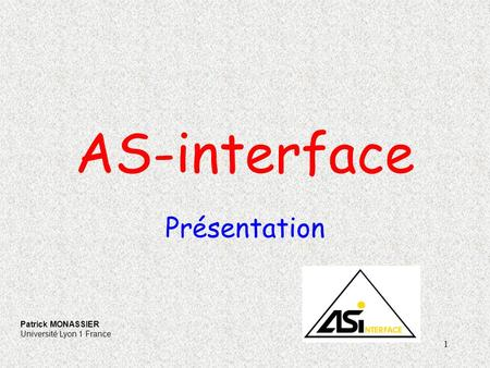 AS-interface Présentation Patrick MONASSIER Université Lyon 1 France.