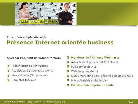 © 2010 Webmaster-Alliance | Conception de votre site internet : www.site-pro.ch Page 01 Plus quun simple site Web Présence Internet orientée business Membres.