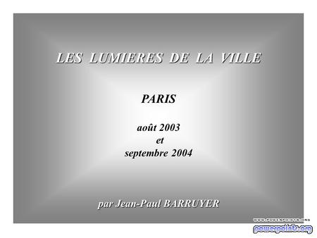 LES LUMIERES DE LA VILLE PARIS août 2003 et et septembre 2004 par Jean-Paul BARRUYER par Jean-Paul BARRUYER.