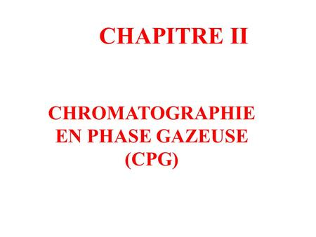 CHROMATOGRAPHIE EN PHASE GAZEUSE (CPG) CHAPITRE II.