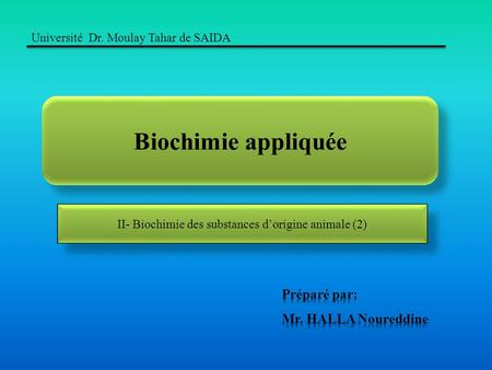 Biochimie appliquée Université Dr. Moulay Tahar de SAIDA II- Biochimie des substances dorigine animale (2)