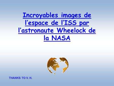 Incroyables images de lespace de lISS par lastronaute Wheelock de la NASA THANKS TO V. H.