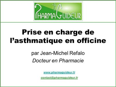 Prise en charge de lasthmatique en officine par Jean-Michel Refalo Docteur en Pharmacie