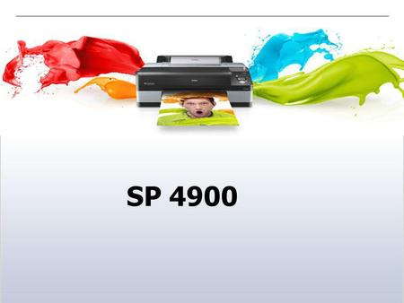SP 4900. Stylus Pro 4900 Limpression prend un nouveau visage Positionnement Imprimante 10-11 couleurs Productive Format A2+ Cible Photo, Fine Art Pré-presse.