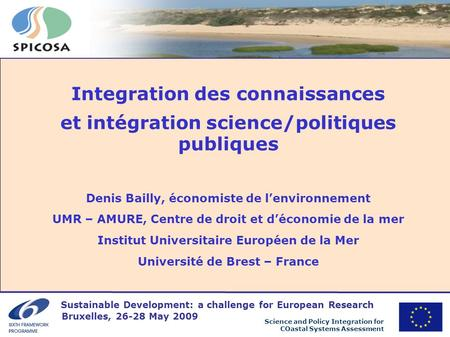 Science and Policy Integration for COastal Systems Assessment Integration des connaissances et intégration science/politiques publiques Denis Bailly, économiste.