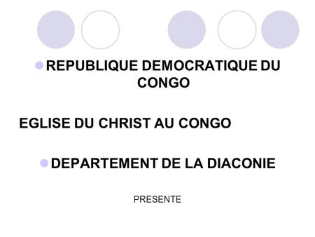 REPUBLIQUE DEMOCRATIQUE DU CONGO EGLISE DU CHRIST AU CONGO DEPARTEMENT DE LA DIACONIE PRESENTE.