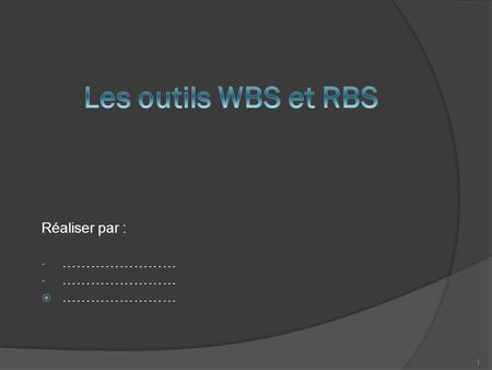 Réaliser par : - …………………… …………………… 1. Introduction WBS (Work Breakdown Structure) RBS (Ressource Breakdown Structure) La liaison entre le WBS et le RBS.