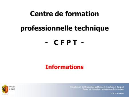 Informations Centre de formation professionnelle technique - C F P T - Département de l'instruction publique, de la culture et du sport Centre de formation.