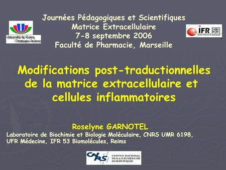 Modifications post-traductionnelles de la matrice extracellulaire et cellules inflammatoires Journées Pédagogiques et Scientifiques Matrice Extracellulaire.