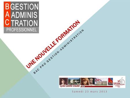 Samedi 23 mars 2013 UNE NOUVELLE FORMATION BAC PRO GESTION-ADMINISTRATION.