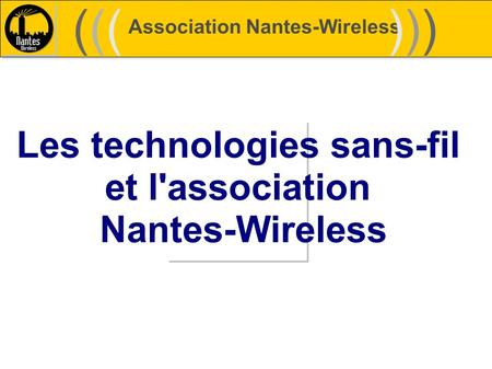 Association Nantes-Wireless (((((()))))) Les technologies sans-fil et l'association Nantes-Wireless.