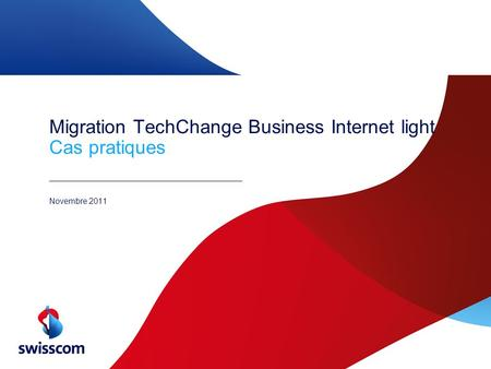 Migration TechChange Business Internet light Cas pratiques Novembre 2011.
