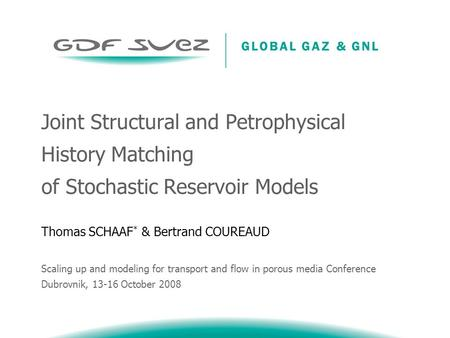 Joint Structural and Petrophysical History Matching of Stochastic Reservoir Models Thomas SCHAAF * & Bertrand COUREAUD Scaling up and modeling for transport.