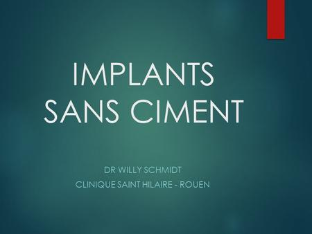 IMPLANTS SANS CIMENT DR WILLY SCHMIDT CLINIQUE SAINT HILAIRE - ROUEN.