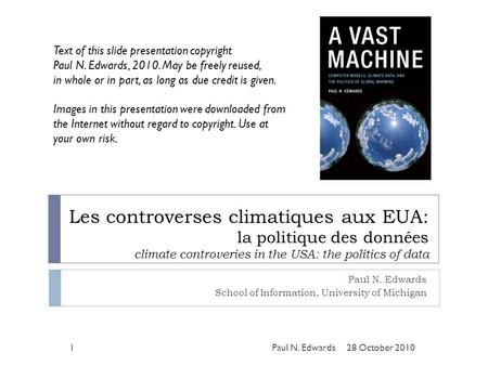 Les controverses climatiques aux EUA: la politique des données climate controveries in the USA: the politics of data Paul N. Edwards School of Information,