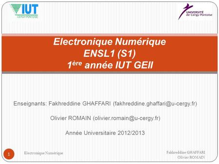 Enseignants: Fakhreddine GHAFFARI Olivier ROMAIN Année Universitaire 2012/2013 Fakhreddine.