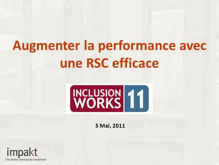 Augmenter la performance avec une RSC efficace 5 Mai, 2011.