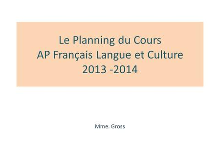 Le Planning du Cours AP Français Langue et Culture 2013 -2014 Mme. Gross.