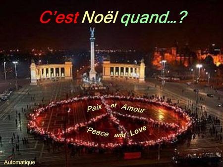 Cest Noël quand…? Automatique Peace et Amour Love and Paix.