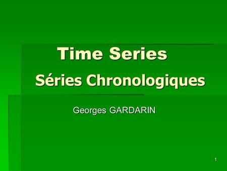 Time Series Séries Chronologiques Georges GARDARIN.